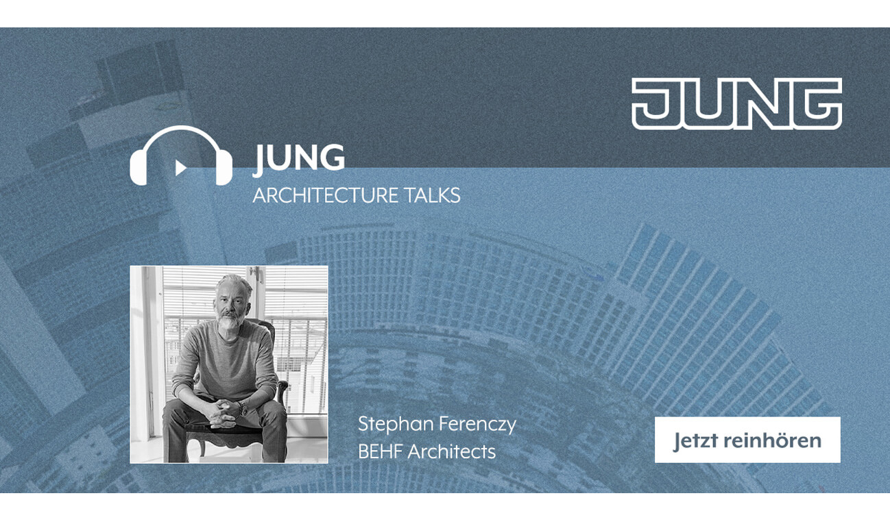 JUNG Architecture Talks - Stephan Ferenczy - BEHF Architects